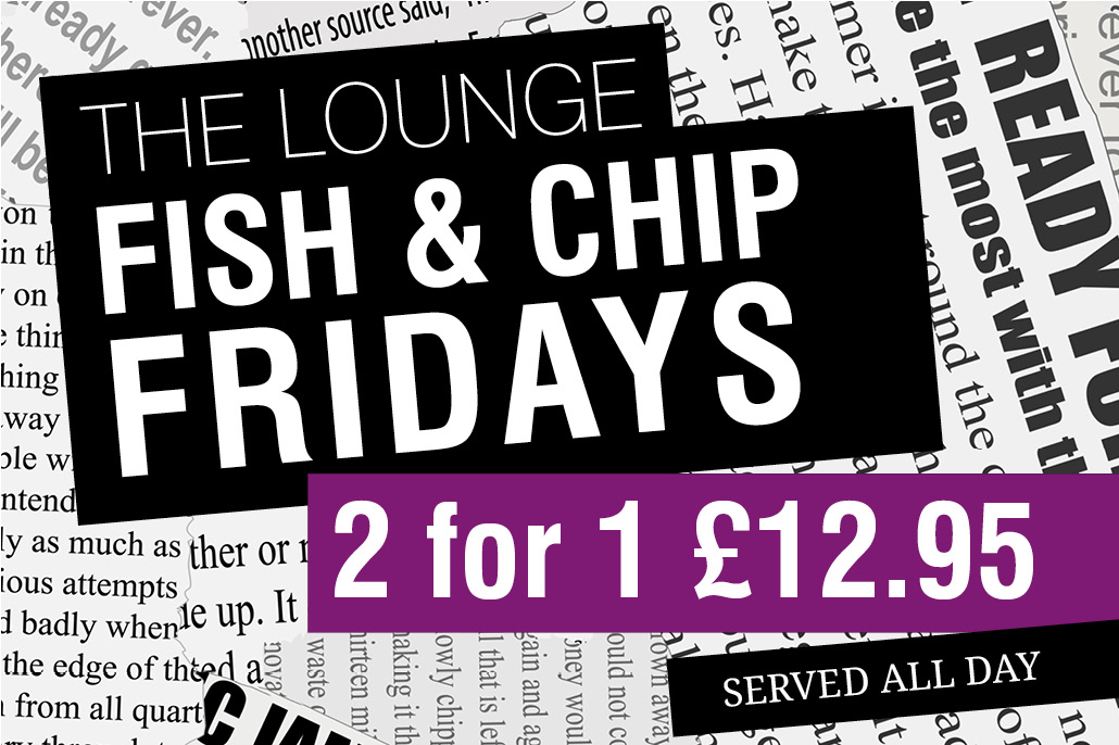 Fish and Chip Friday The Lounge Crow Wood